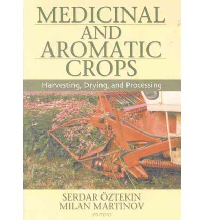 Medicinal and Aromatic Crops : Harvesting, Drying and Processing