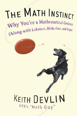 The Math Instinct : Why You're a Mathematical Genius (along with Lobsters, Birds, Cats, and Dogs)