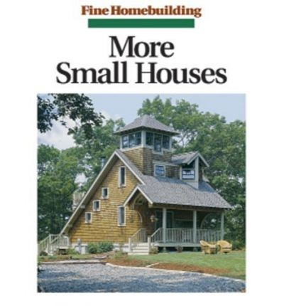 More small houses kevin ireton 9781561582785 for Great small homes