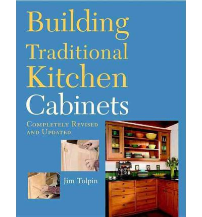 building traditional kitchen cabinets jim tolpin