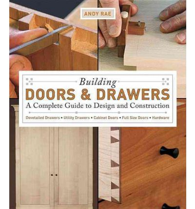 Building Doors and Drawers: A Complete Guide to Design and Construction