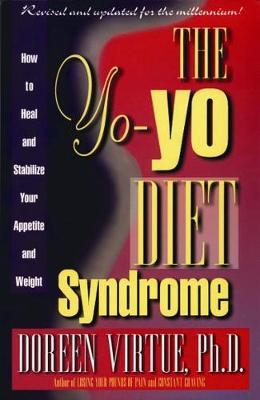 The Yo-Yo Syndrome Diet : How to Heal and Stabilize Your Appetite and Weight
