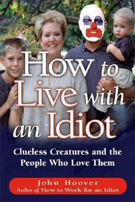 How to Live with an Idiot