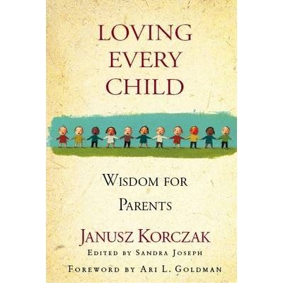Loving Every Child : Wisdom for Parents