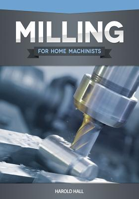 Milling for Home Machinists