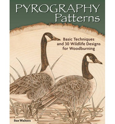 Pyrography Patterns : Basic Techniques and 30 Wildlife Designs for Woodburning