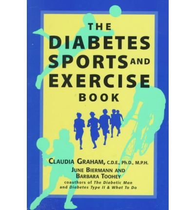 Laden Sie Lehrbücher online als pdf herunter The Diabetes Sports and Exercise Book : How to Play Your Way to Better Health by Claudia Graham, June Biermann, Barbara Toohey PDF DJVU 9781565652064