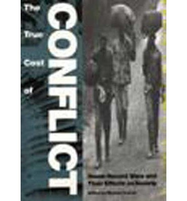 The True Cost of Conflict : Seven Recent Wars and Their Effects on Society