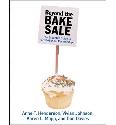 Beyond the Bake Sale : The Essential Guide to Family / School Partnerships