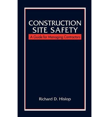 Construction Site Safety : A Guide for Managing Contractors
