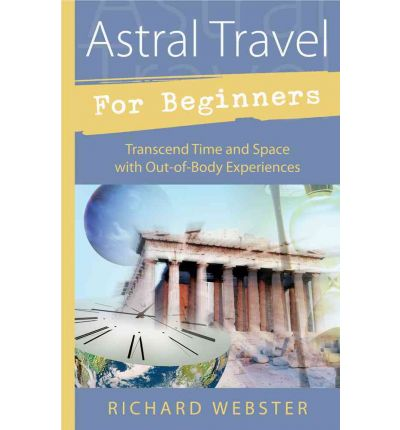 Astral Travel for Beginners : Transcend Time and Space with Out-of-body Experiences