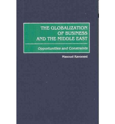 globalization in the middle east The middle east quarterly, founded in 1994, has become america's most authoritative journal of middle eastern affairs policymakers, opinion-makers, academics, and journalists turn first to the quarterly, for in-depth analysis of the rapidly-changing landscape of the world's most volatile region.