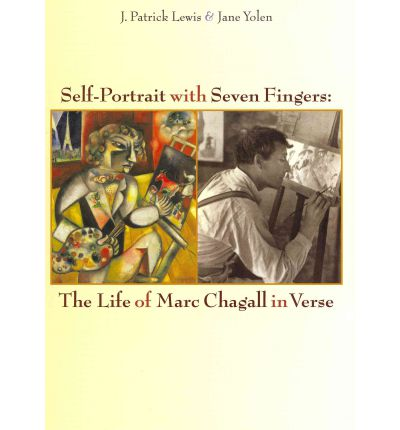 Self-Portrait with Seven Fingers : The Life of Marc Chagall in Verse