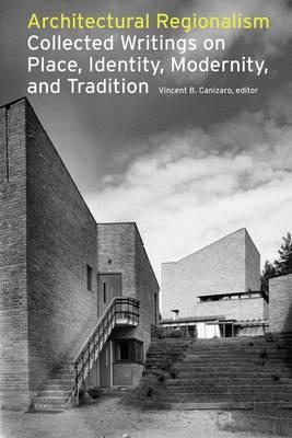 Architectural Regionalism : Collected Writings on Place, Identity, Modernity and Tradition