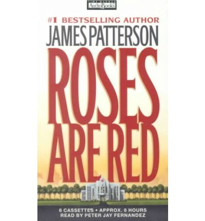 a review of james pattersons roses are red From james patterson, the #1 bestselling author of kiss the girls and along came a spider, comes a dazzlingly frightening new thriller: roses are red in this heart-pounding but touchingly romantic new thriller, detective alex cross pursues the most complex and brilliant killer he's ever confronted — mysterious criminal who calls himself the mastermind.