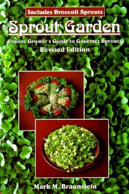 Sprout Garden : Grower's Guide to Gourmet Sprouts