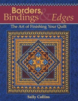 Borders Bindings and Edges : The Art of Finishing Your Quilt