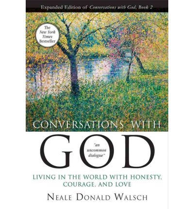 Conversations with God 2 : Living in the World with Honesty, Courage, and Love