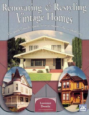 Renovating and Restyling Older Homes : The Professional's Guide to Maximum Value Remodeling