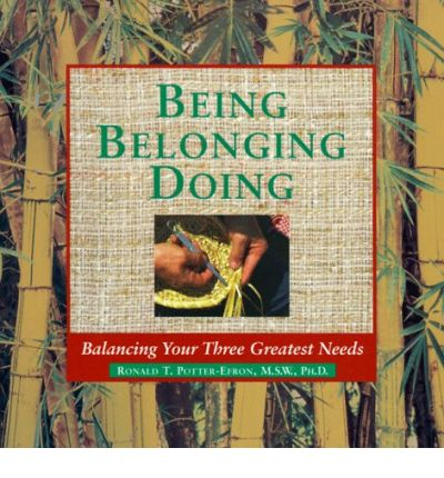 Being, Belonging, Doing : Balancing the Critical Needs in Your Life