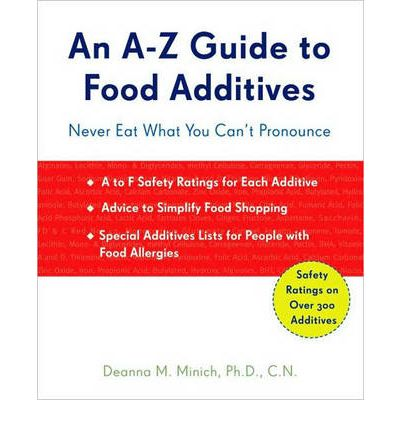An A-Z Guide to Food Additives : Never Eat What You Can't Pronounce