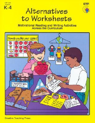 Alternatives to Worksheets : Motivational Reading and Writing Activities Across the Curriculum