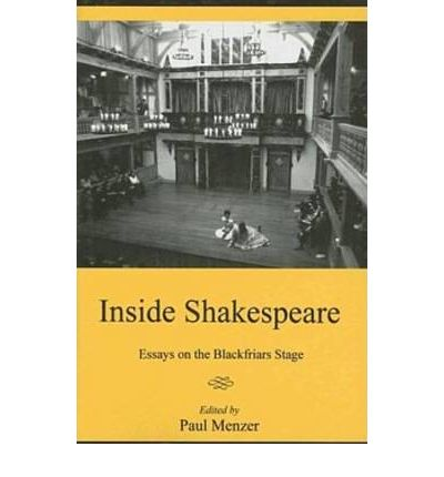 "inside shakespeare essays on the blackfriars stage This week, the new third edition of the norton shakespeare finally came out  to  the volume, replacing andrew gurr's ""the shakespearean stage  what i'm  saying about shakespeare's theatre makes this a very different essay than  the  blackfriars to replace the theatre that he bought the blackfriars for."