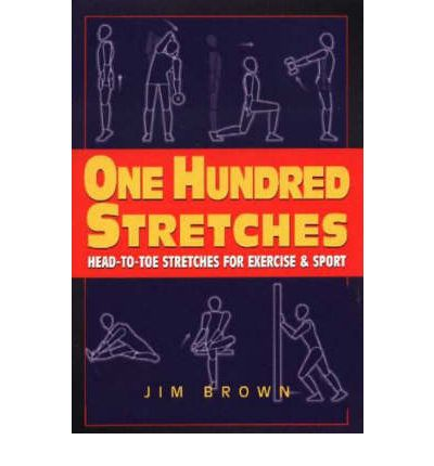 One Hundred Stretches : Head-to-Toe Stretches for Exercise and Sport