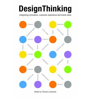 Design Thinking: Integrating Innovation, Customer Experience, and Brand Value