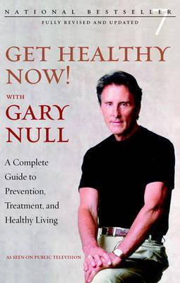 Get Healthy Now! with Gary Null : A Complete Guide to Prevention, Treatment and Healthy Living