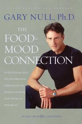 The Food-mood Connection : Nutrition-based and Environmental Approaches to Mental Health and Physical Well-being