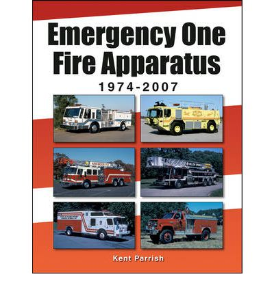 Download online books kindle Emergency One Fire Apparatus 1974-2007 PDF 9781583882252 by Kent D. Parrish