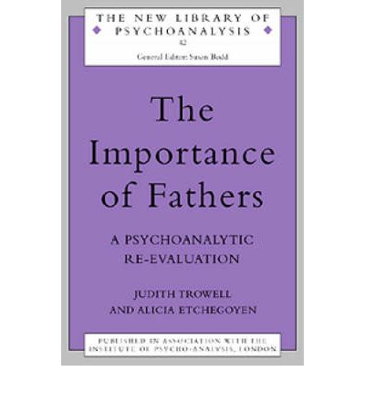 The Importance of Fathers : A Psychoanalytic Re-evaluation