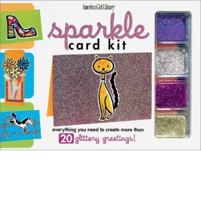 Sparkle Card Kit : Everything You Need to Create More Than 20 Glittery Greetings!