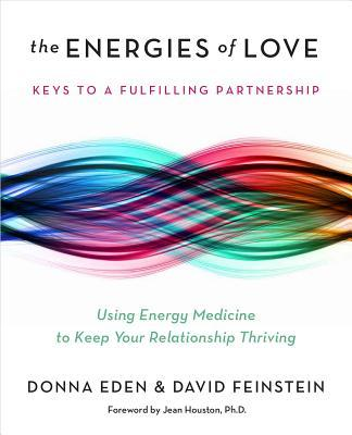 The Energies of Love : Using Energy Medicine to Keep Your Relationship Thriving