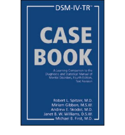 DSM-IV-TR Casebook: Text Revision : A Learning Companion to the Diagnostic and Statistical Manual of Mental Disorders