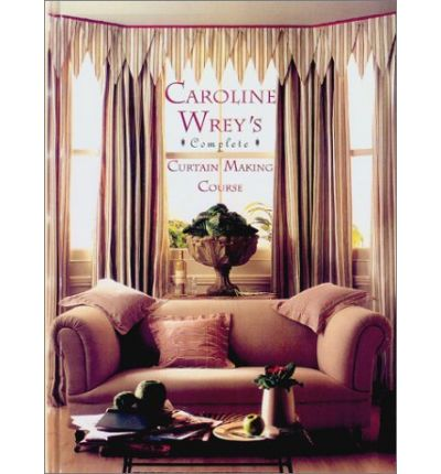 Caroline Wrey S Complete Curtain Making Course Lady