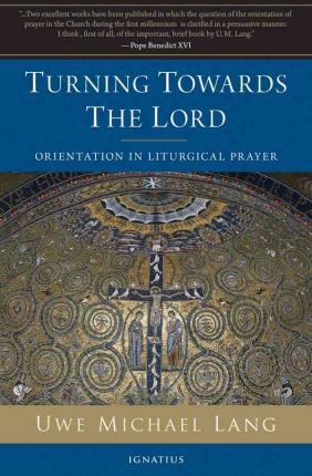 Turning Towards the Lord: Orientation in Liturgical Prayer