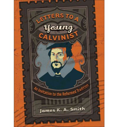 Letters to a Young Calvinist : An Invitation to the Reformed Tradition