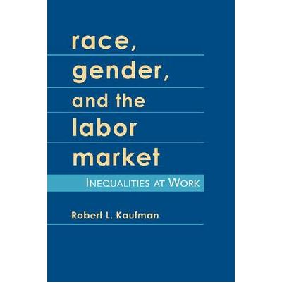 labour market gender race class Request pdf on researchgate | labor‐market inequality: intersections of gender, race, and class | theoretical explanations of gender, race, and class intersections.