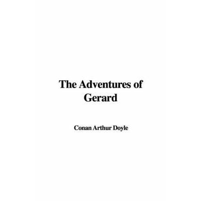 Scarica pdf ebook gratuiti per kindle The Adventures of Gerard by Sir Arthur Conan Doyle 1588279472 in italiano PDF MOBI