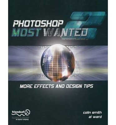 Photoshop Most Wanted 2: No. 2 : More Effects and Design Tips
