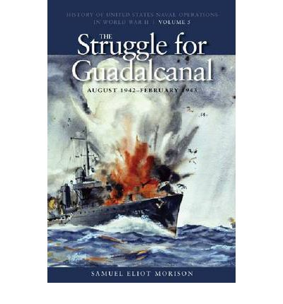 History of United States Naval Operations in World War II: Struggle for Guadalcanal, August 1942-February 1943 v. 5