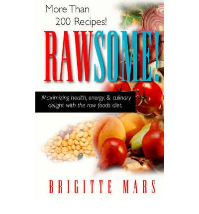 Rawsome : Maximizing Healthy, Energy, and Culinary Delight with the Raw Foods Diet