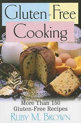 Gluten-Free Cooking : More Than 150 Gluten-Free Recipes