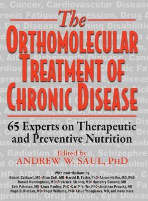 Orthomolecular Treatment of Chronic Disease : 65 Experts on Therapeutic and Preventive Nutrition