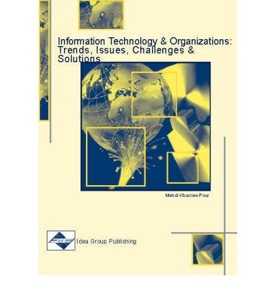 Information Technology and Organizations : Trends, Issues, Challenges and Solutions