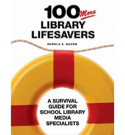 100 More Library Lifesavers : A Survival Guide for School Library Media Specialists