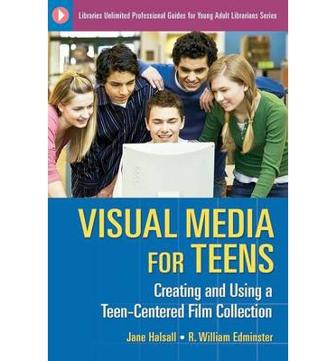Visual Media for Teens : Creating and Using a Teen-Centered Film Collection