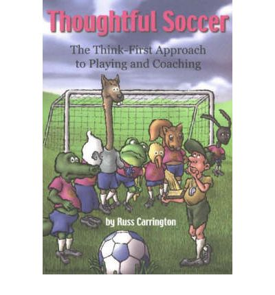 Thoughtful Soccer : The Think-First Approach to Playing and Coaching